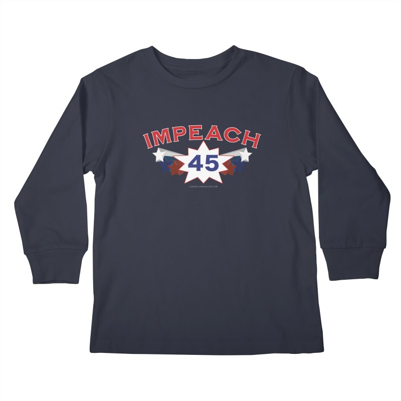 Impeach 45 With Stars Kids Longsleeve T-Shirt by Leading Artist Shop
