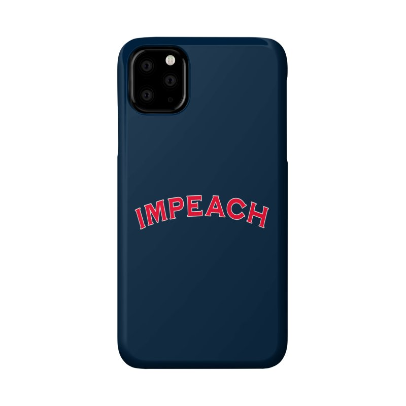Impeach Shirts Phone Cases n More Accessories Phone Case by Leading Artist Shop