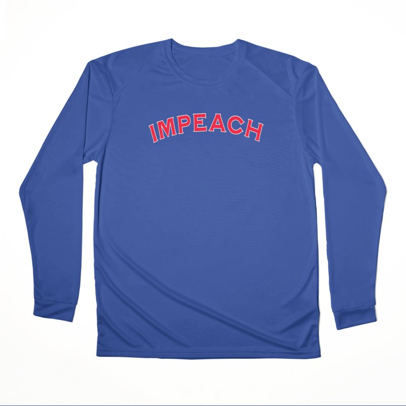Impeach Shirts Phone Cases n More Women's Performance Unisex Longsleeve T-Shirt by Leading Artist Shop