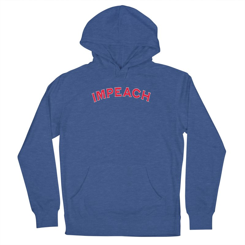 Impeach Shirts Phone Cases n More Women's French Terry Pullover Hoody by Leading Artist Shop