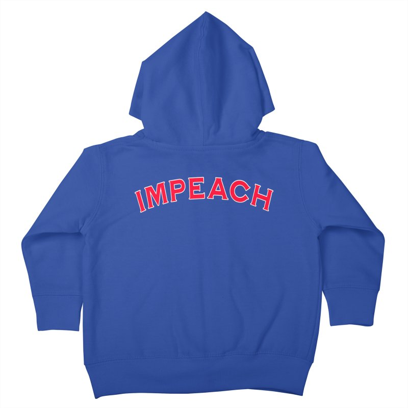 Impeach Shirts Phone Cases n More Kids Toddler Zip-Up Hoody by Leading Artist Shop