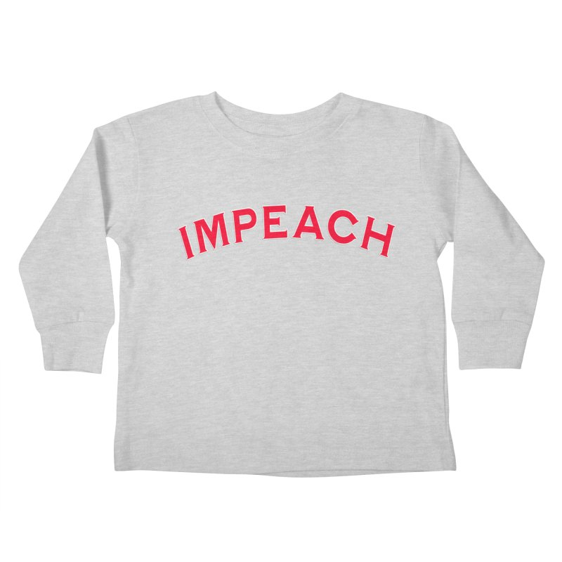 Impeach Shirts Phone Cases n More Kids Toddler Longsleeve T-Shirt by Leading Artist Shop