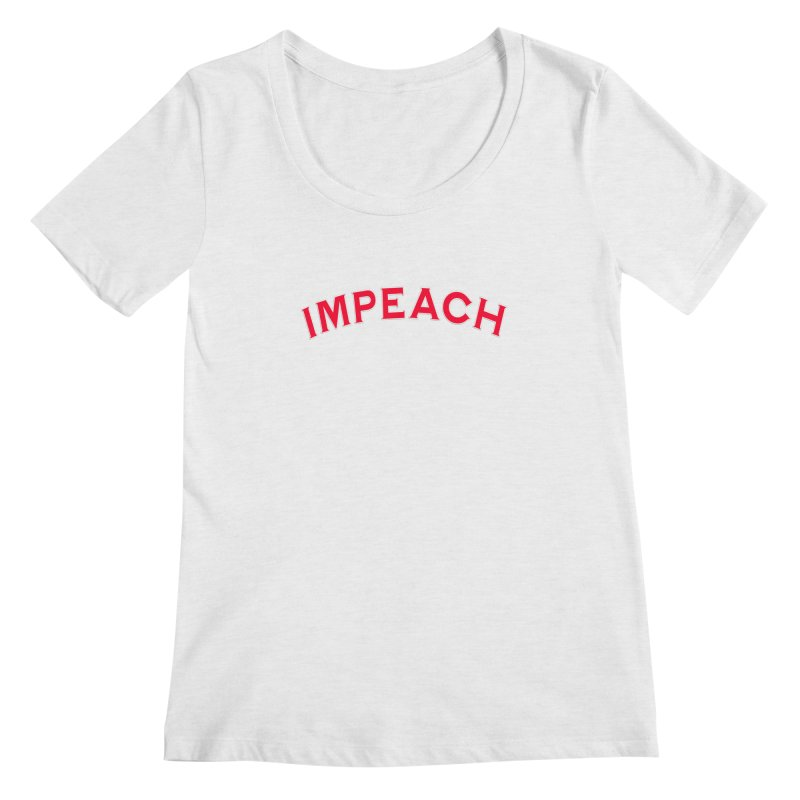 Impeach Shirts Phone Cases n More Women's Regular Scoop Neck by Leading Artist Shop
