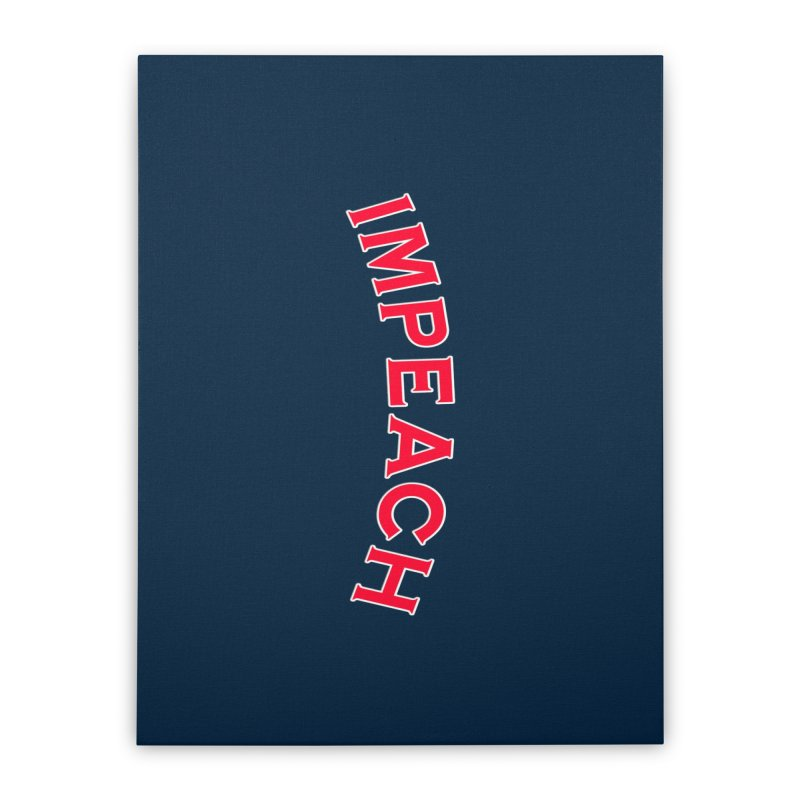 Impeach Shirts Phone Cases n More Home Stretched Canvas by Leading Artist Shop