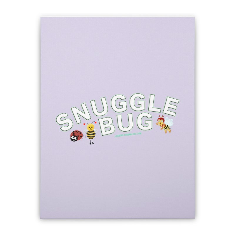 Snuggle Bug Onesie Shirts n More Home Stretched Canvas by Leading Artist Shop