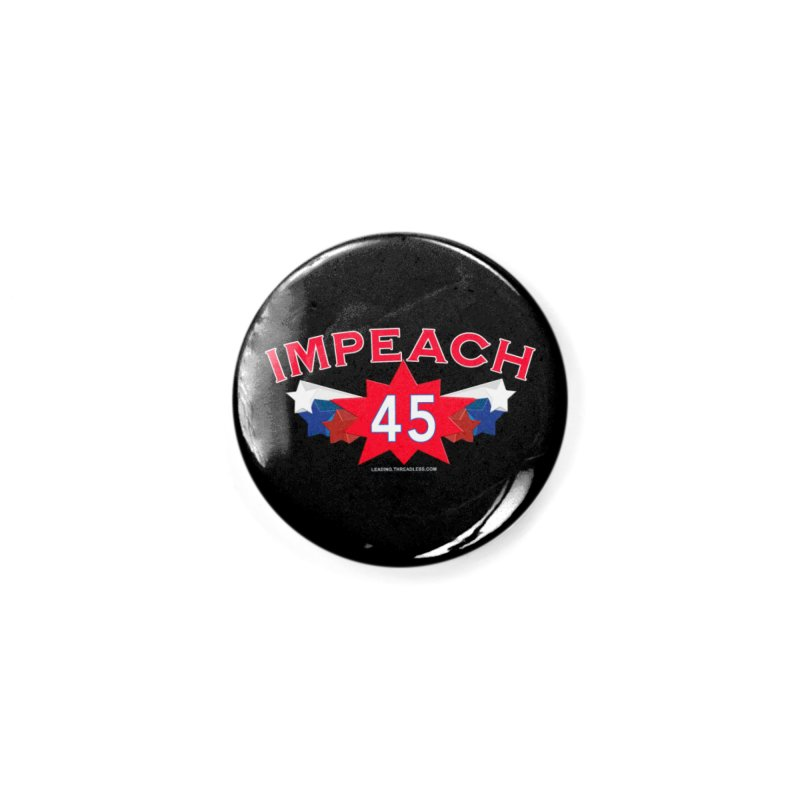Impeach 45 Shirts Red White Blue Accessories Button by Leading Artist Shop