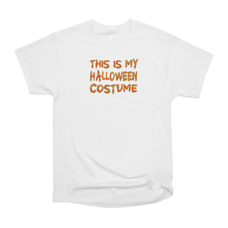 This Is My Halloween Costume Shirt Women's Heavyweight Unisex T-Shirt by Leading Artist Shop