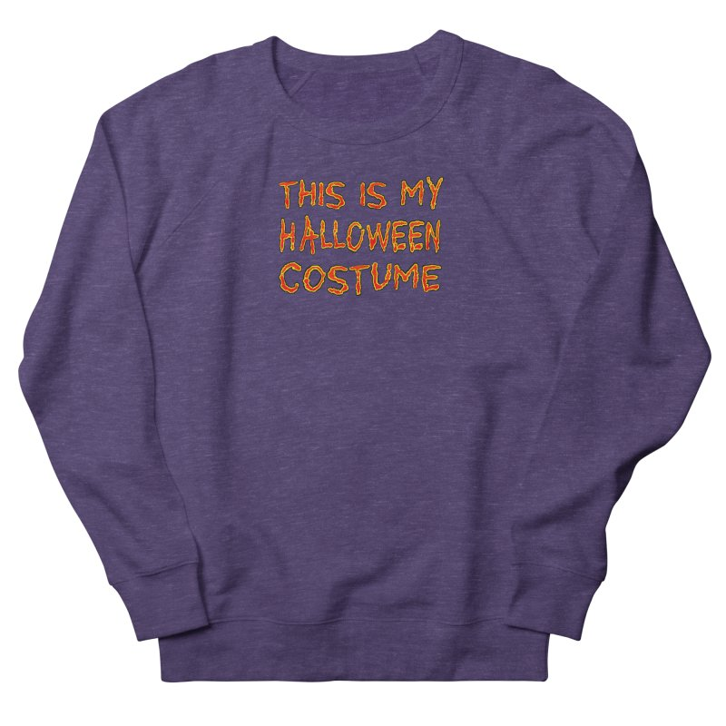 This Is My Halloween Costume Shirt Women's French Terry Sweatshirt by Leading Artist Shop