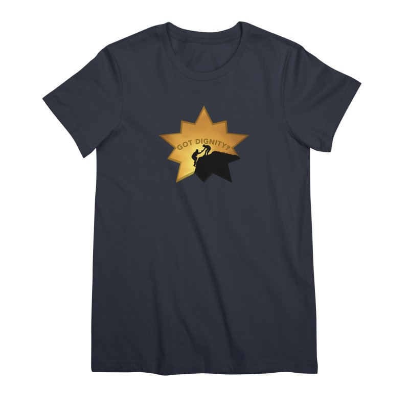 Got Dignity Shirts n More Women's Premium T-Shirt by Leading Artist Shop