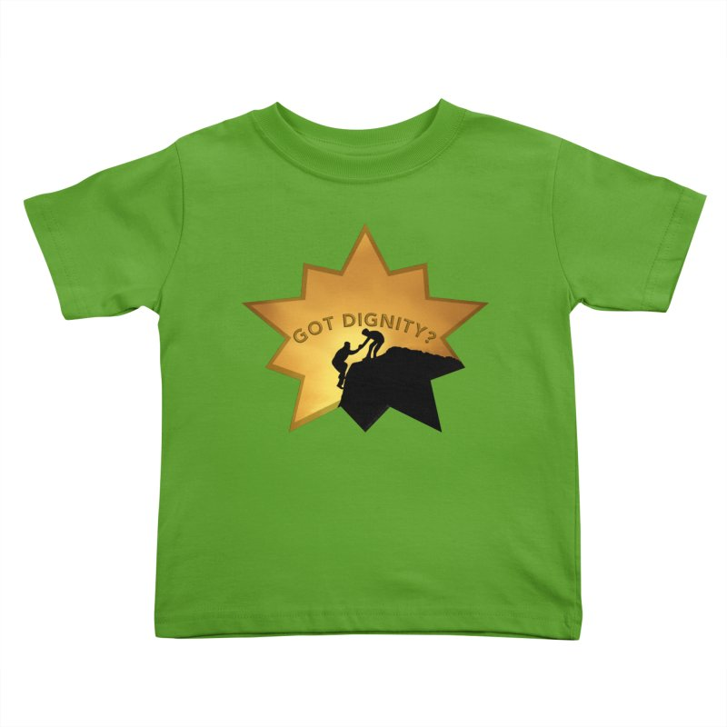 Got Dignity Shirts n More Kids Toddler T-Shirt by Leading Artist Shop