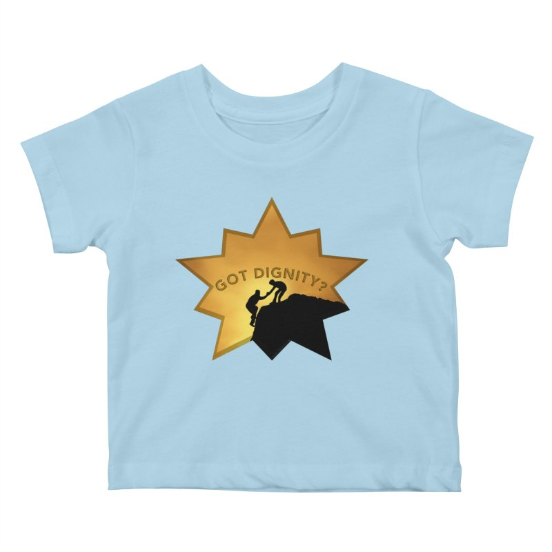 Got Dignity Shirts n More Kids Baby T-Shirt by Leading Artist Shop