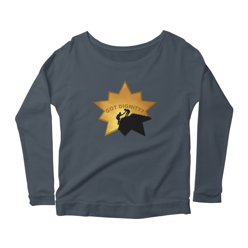 Got Dignity Shirts n More Women's Scoop Neck Longsleeve T-Shirt by Leading Artist Shop