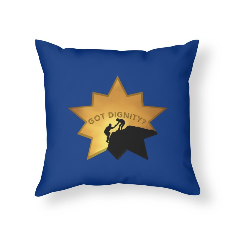 Got Dignity Shirts n More Home Throw Pillow by Leading Artist Shop