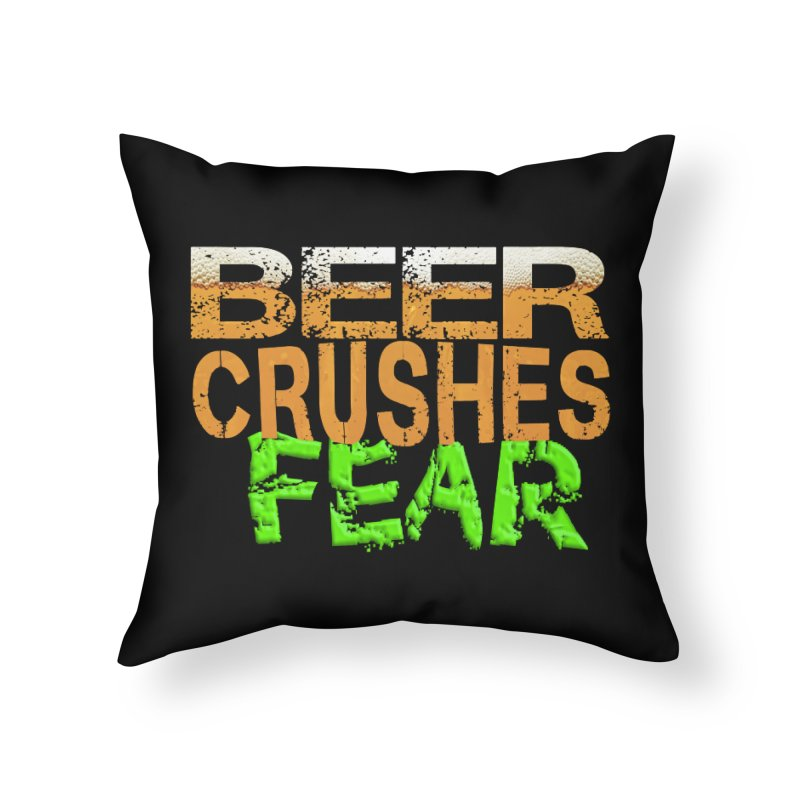 Beer Crushes Fear Home Throw Pillow by Leading Artist Shop