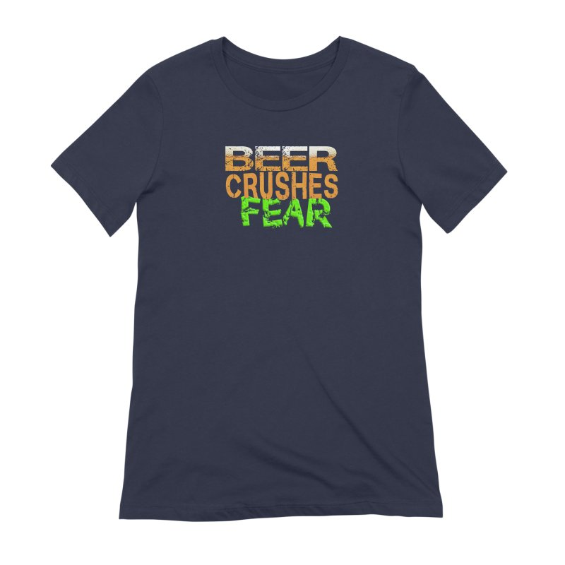 Beer Crushes Fear Women's Extra Soft T-Shirt by Leading Artist Shop