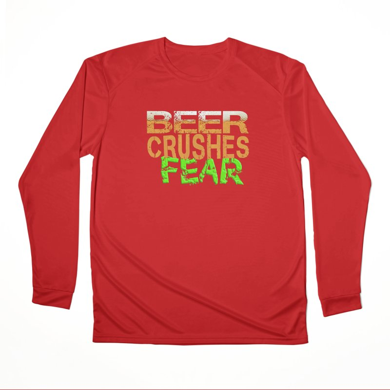 Beer Crushes Fear Women's Performance Unisex Longsleeve T-Shirt by Leading Artist Shop