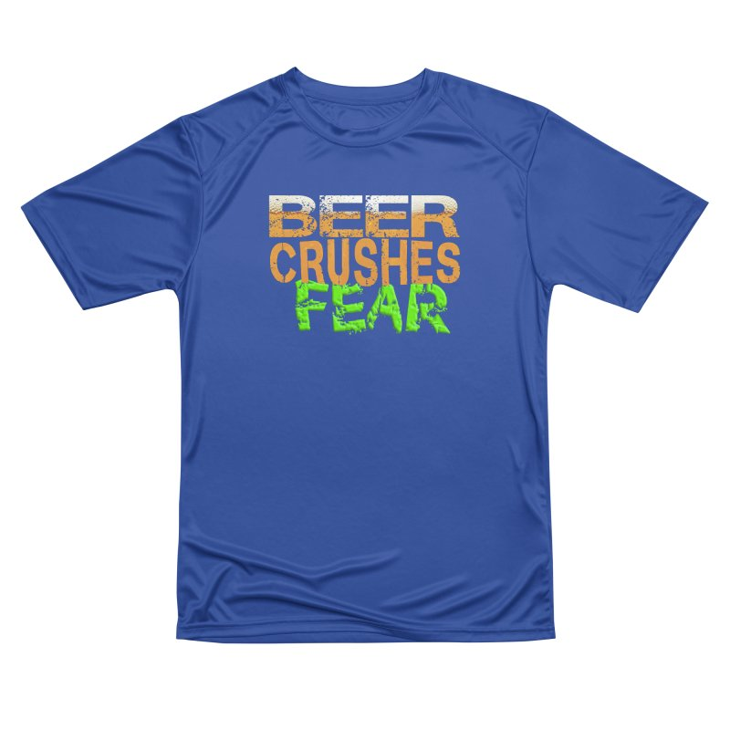 Beer Crushes Fear Women's Performance Unisex T-Shirt by Leading Artist Shop
