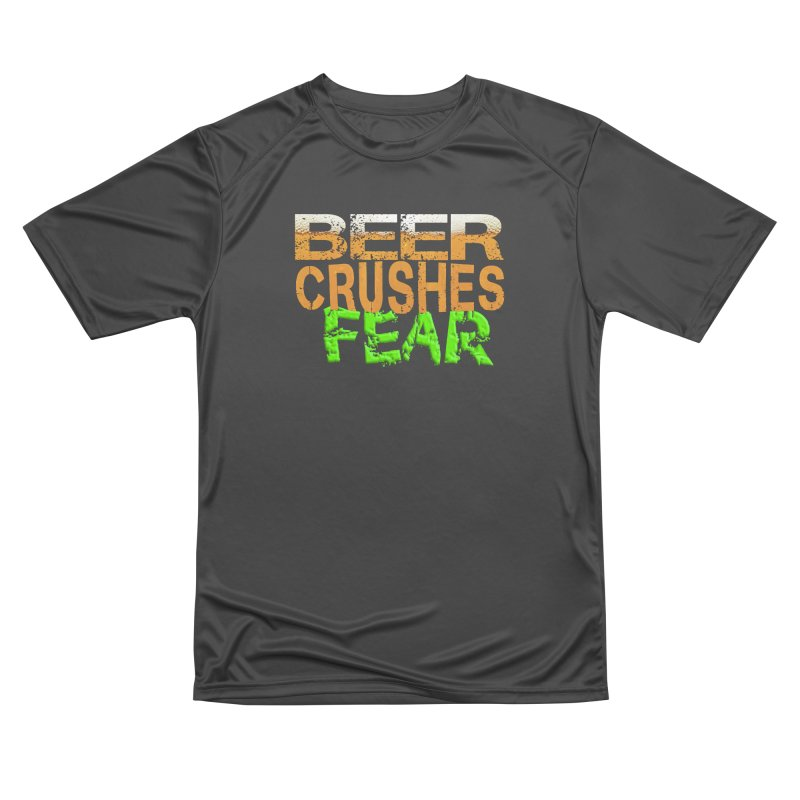Beer Crushes Fear Men's Performance T-Shirt by Leading Artist Shop