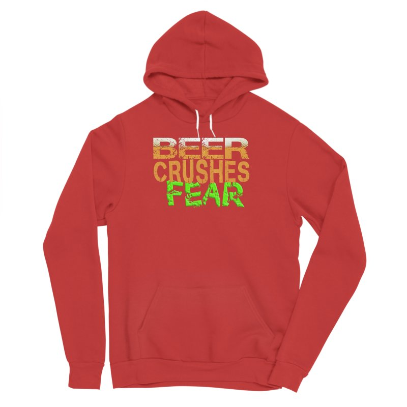 Beer Crushes Fear Women's Sponge Fleece Pullover Hoody by Leading Artist Shop