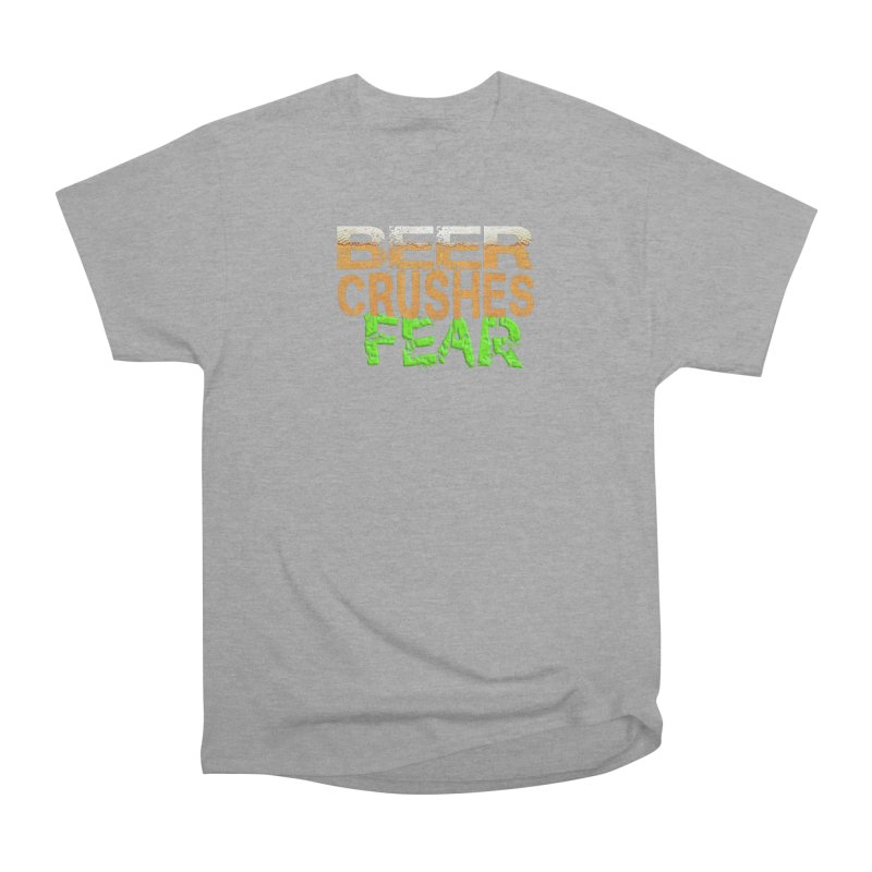 Beer Crushes Fear Women's Heavyweight Unisex T-Shirt by Leading Artist Shop