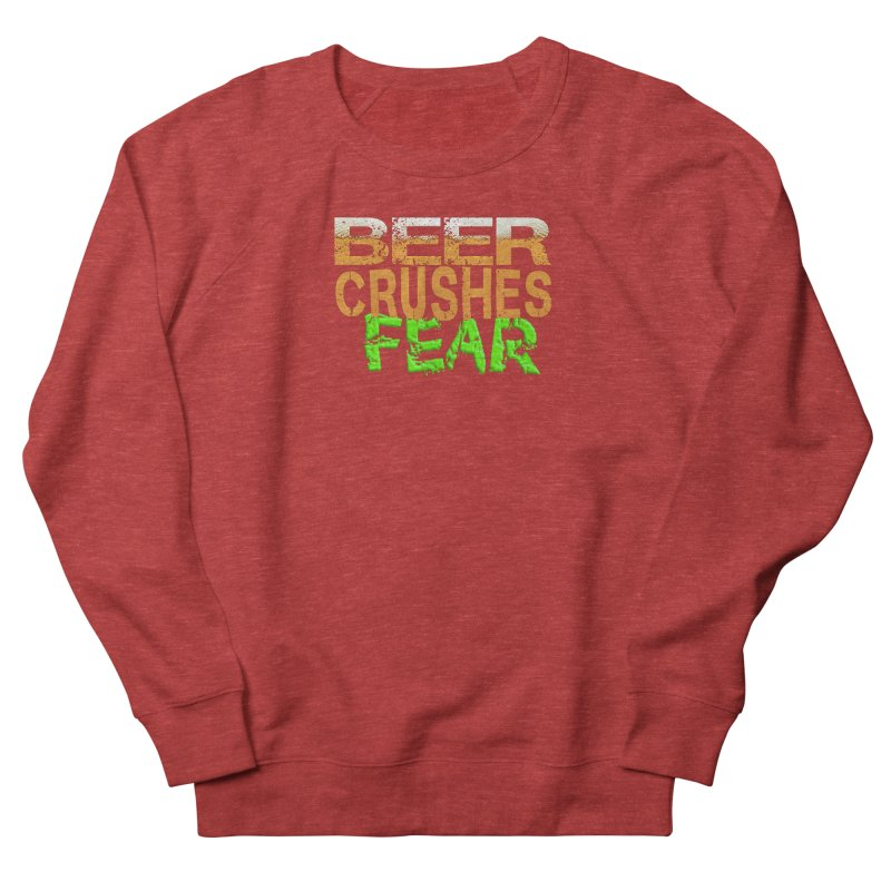 Beer Crushes Fear Men's French Terry Sweatshirt by Leading Artist Shop