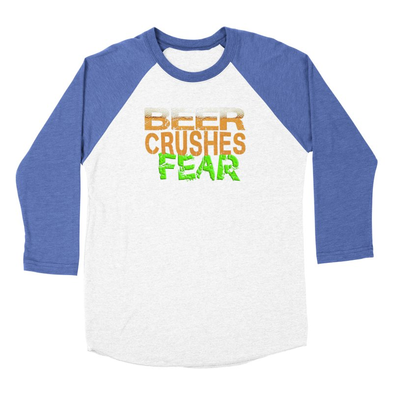 Beer Crushes Fear Women's Baseball Triblend Longsleeve T-Shirt by Leading Artist Shop