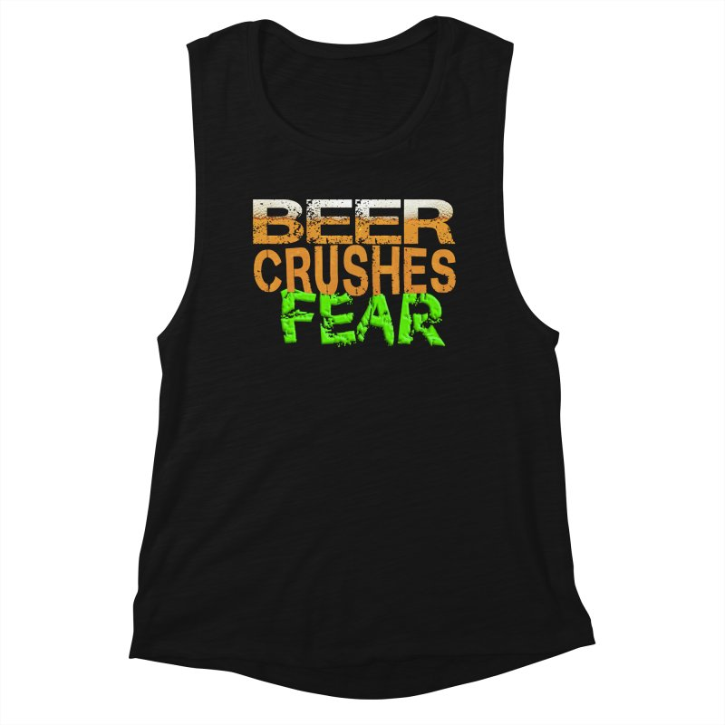 Beer Crushes Fear Women's Muscle Tank by Leading Artist Shop