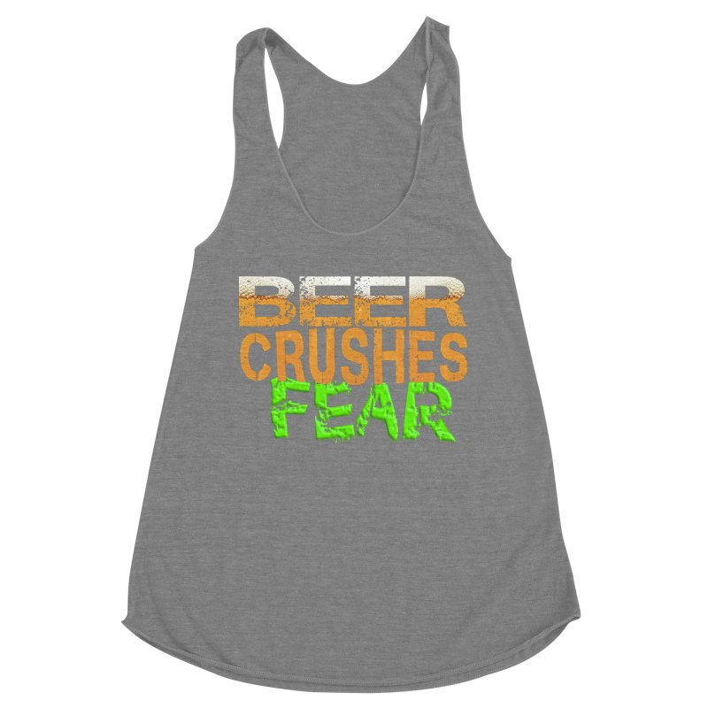 Beer Crushes Fear Women's Racerback Triblend Tank by Leading Artist Shop