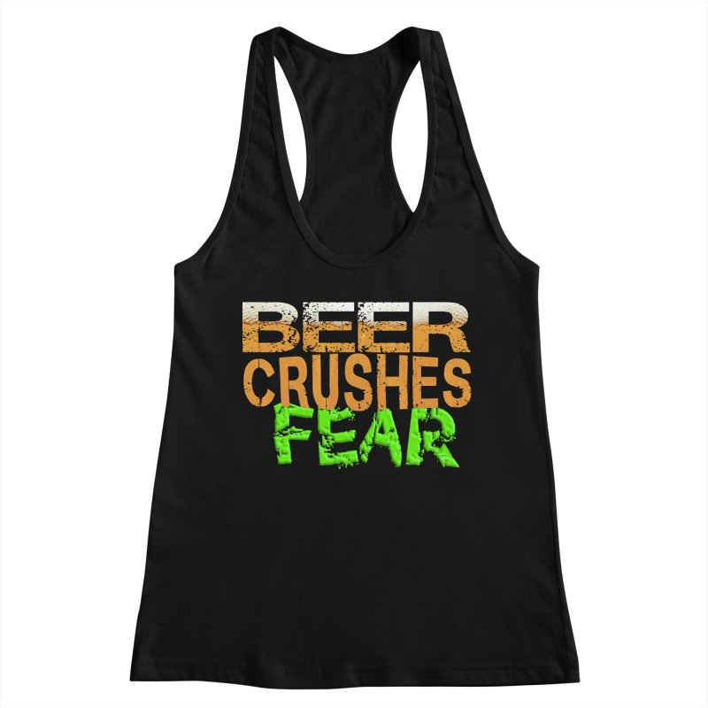 Beer Crushes Fear Women's Racerback Tank by Leading Artist Shop