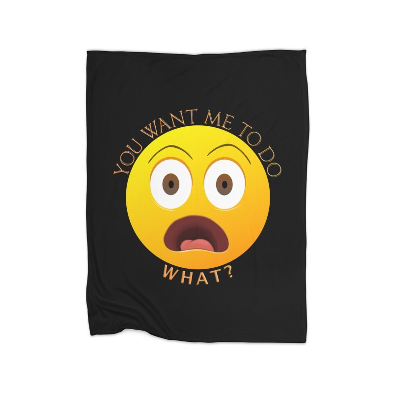 You Want Me To Do What - Shirts Hoodies n More Home Fleece Blanket Blanket by Leading Artist Shop