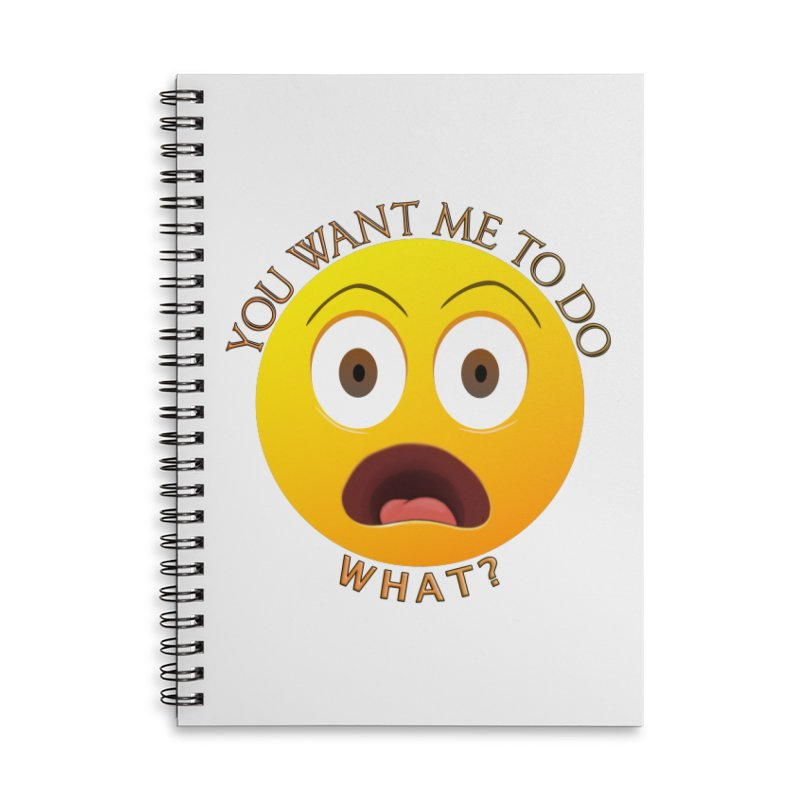 You Want Me To Do What - Shirts Hoodies n More Accessories Lined Spiral Notebook by Leading Artist Shop