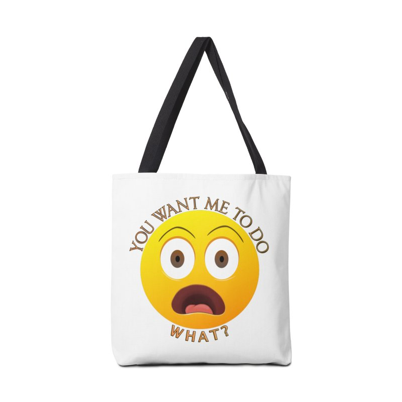 You Want Me To Do What - Shirts Hoodies n More Accessories Tote Bag Bag by Leading Artist Shop