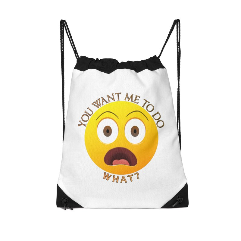 You Want Me To Do What - Shirts Hoodies n More Accessories Drawstring Bag Bag by Leading Artist Shop