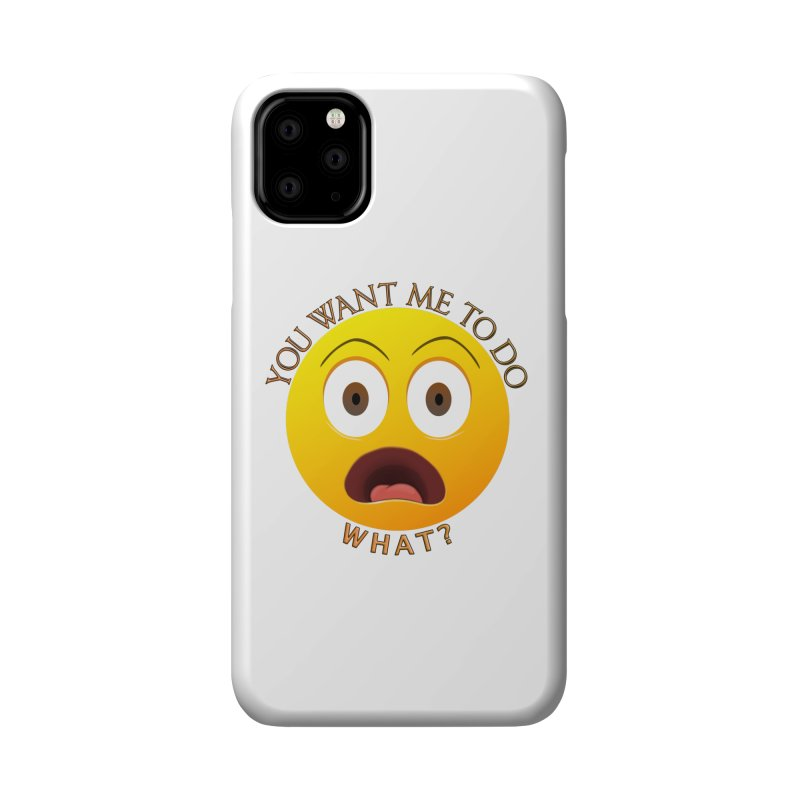 You Want Me To Do What - Shirts Hoodies n More Accessories Phone Case by Leading Artist Shop