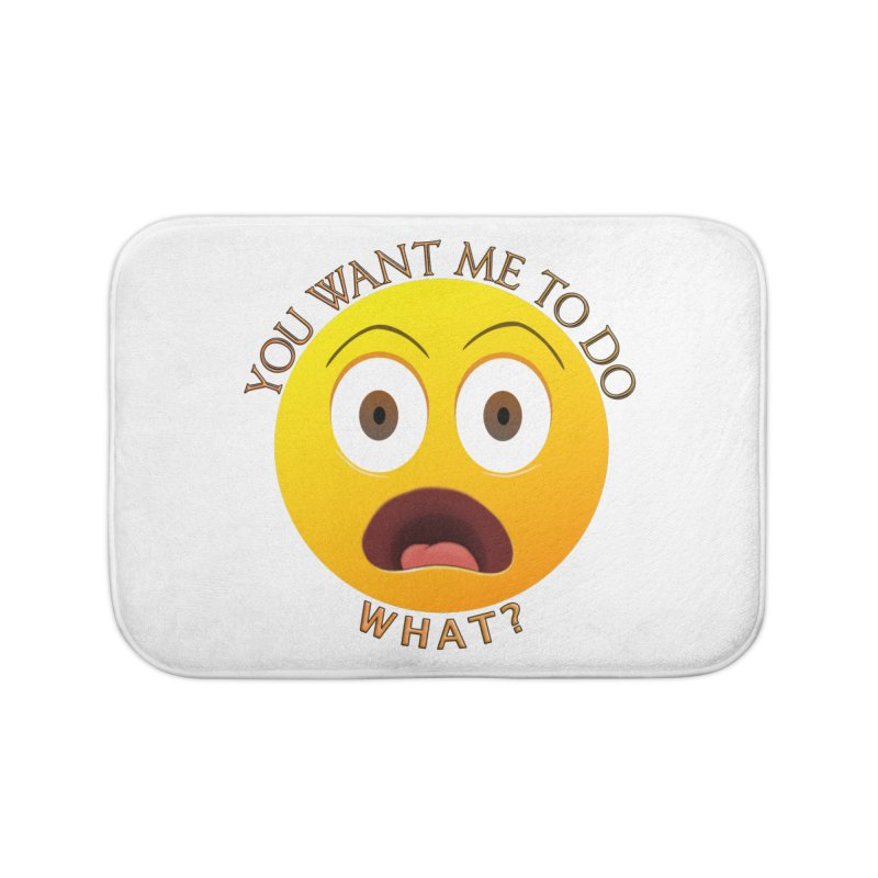 You Want Me To Do What - Shirts Hoodies n More Home Bath Mat by Leading Artist Shop