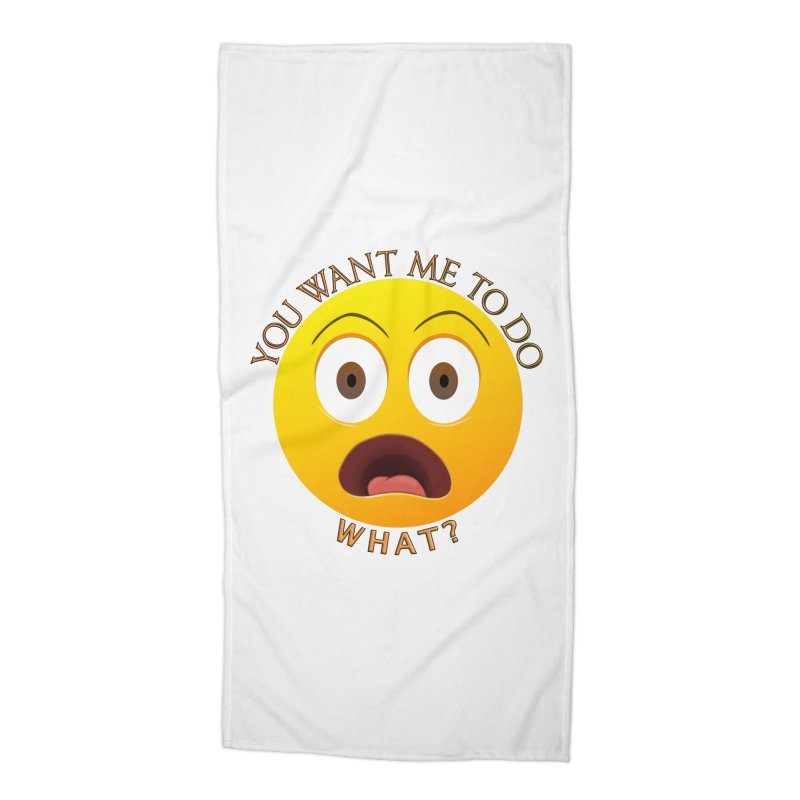 You Want Me To Do What - Shirts Hoodies n More Accessories Beach Towel by Leading Artist Shop