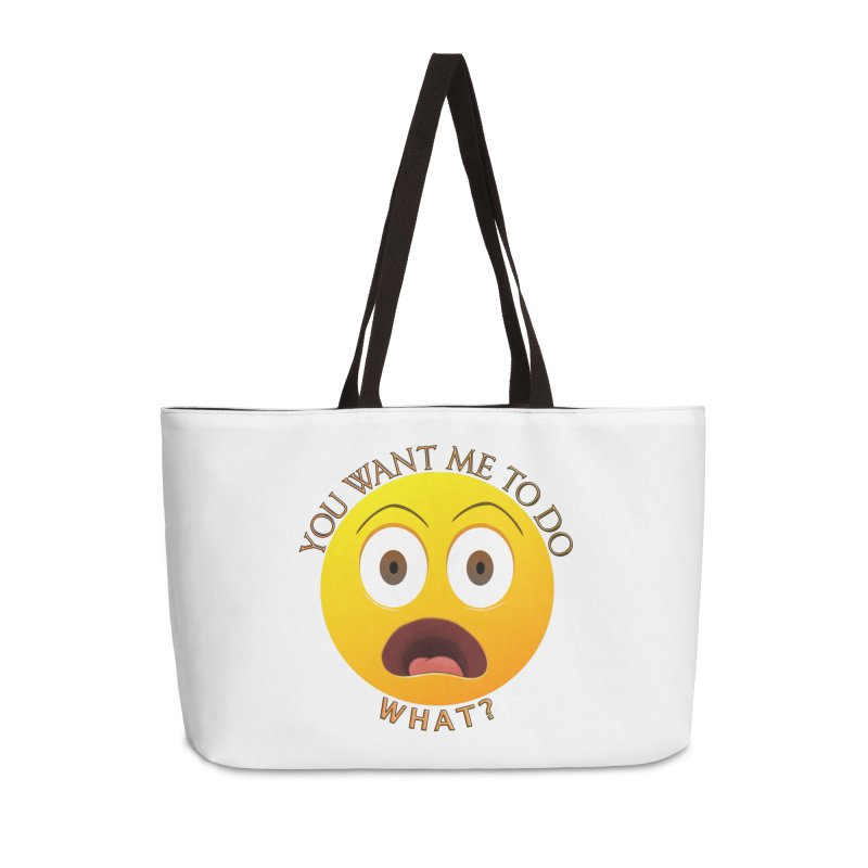 You Want Me To Do What - Shirts Hoodies n More Accessories Weekender Bag Bag by Leading Artist Shop
