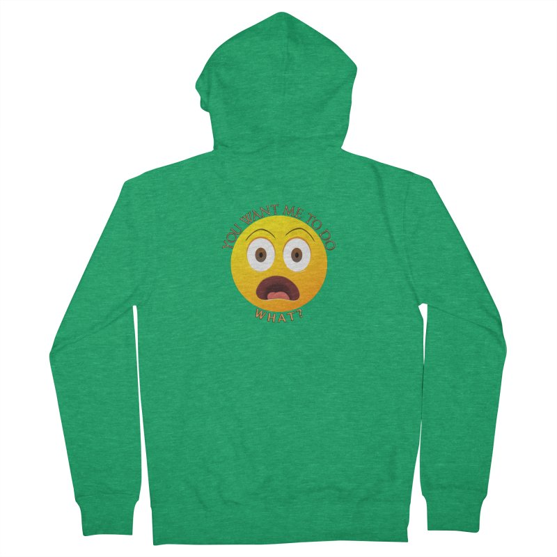 You Want Me To Do What - Shirts Hoodies n More Men's French Terry Zip-Up Hoody by Leading Artist Shop