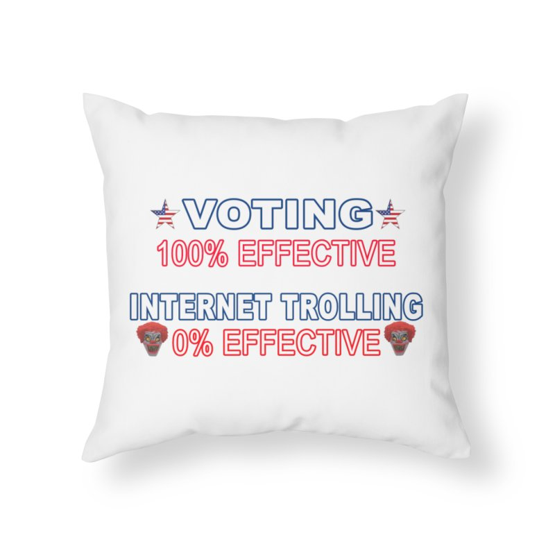 Voting 100% Effective Internet Trolling 0% Effective Home Throw Pillow by Leading Artist Shop