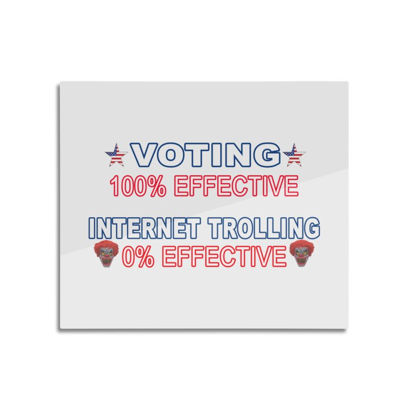 Voting 100% Effective Internet Trolling 0% Effective Home Mounted Aluminum Print by Leading Artist Shop