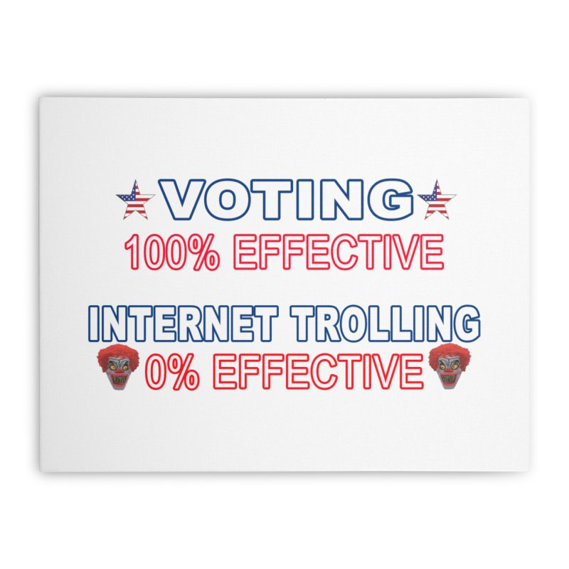 Voting 100% Effective Internet Trolling 0% Effective Home Stretched Canvas by Leading Artist Shop