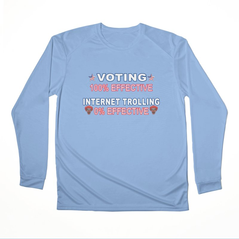 Voting 100% Effective Internet Trolling 0% Effective Women's Performance Unisex Longsleeve T-Shirt by Leading Artist Shop