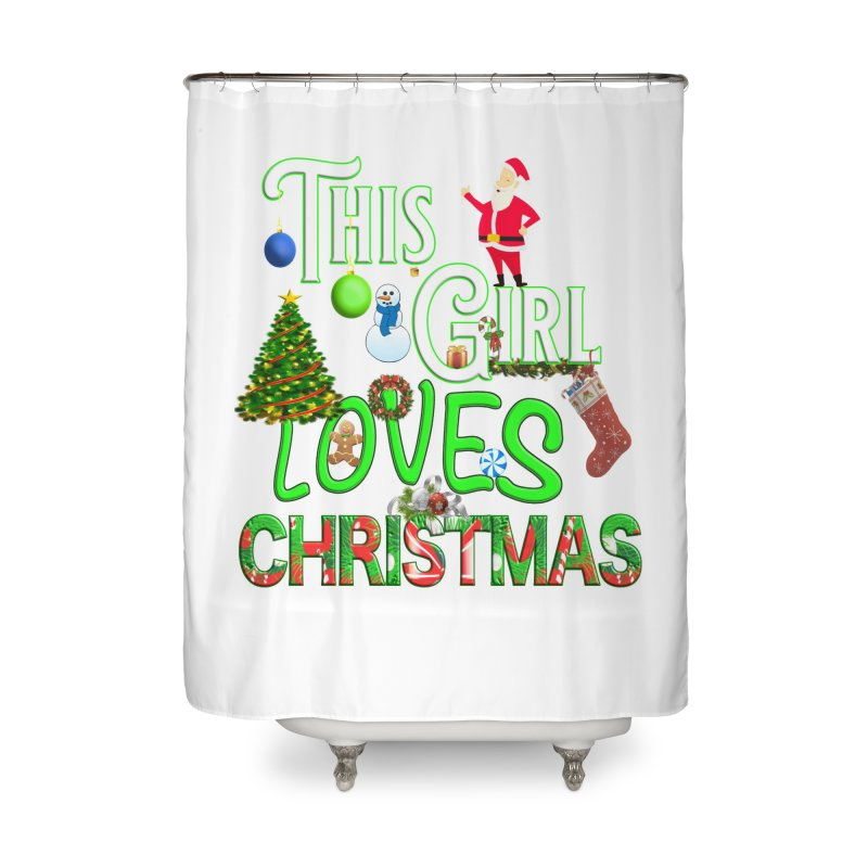 This Girl Loves Christmas Home Shower Curtain by Leading Artist Shop