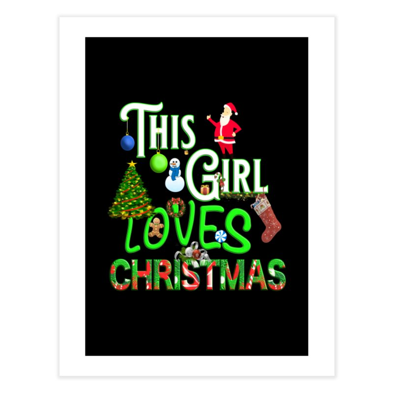 This Girl Loves Christmas Home Fine Art Print by Leading Artist Shop