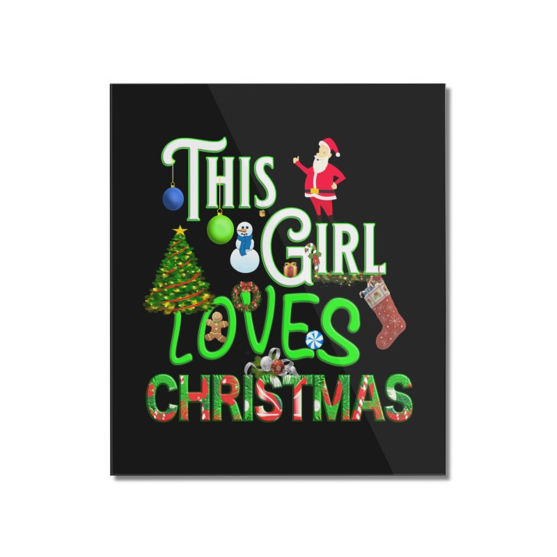 This Girl Loves Christmas Home Mounted Acrylic Print by Leading Artist Shop
