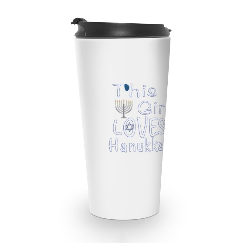 This Girl Loves Hanukkah Shirts n More Accessories Travel Mug by Leading Artist Shop
