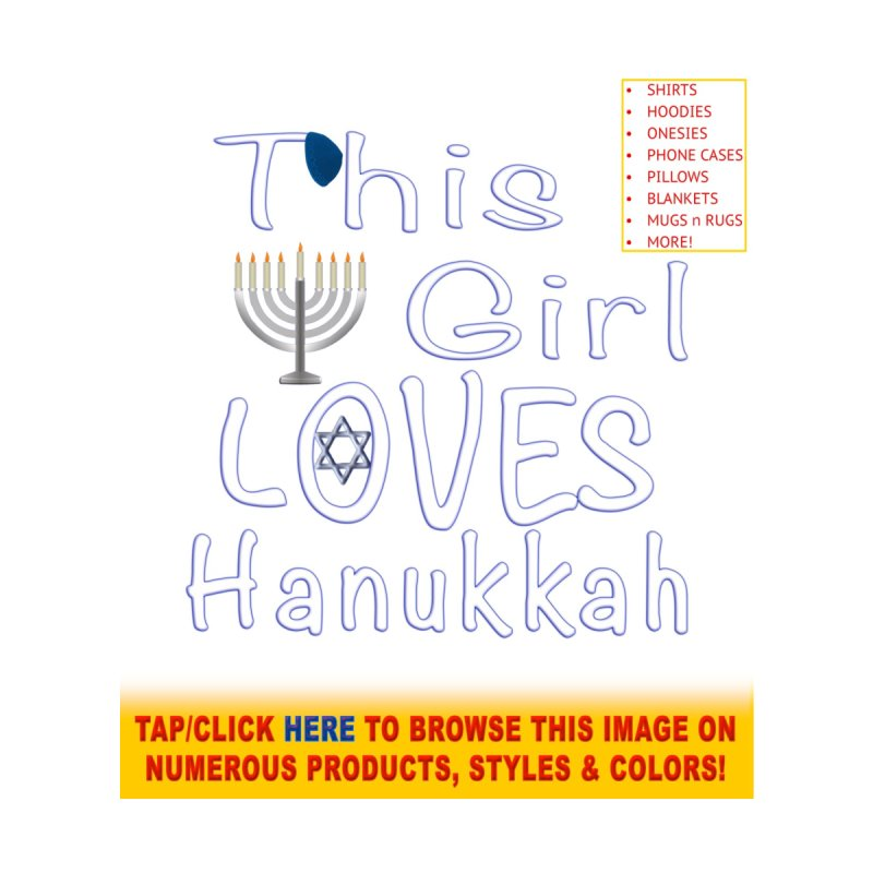 This Girl Loves Hanukkah Shirts n More by Leading Artist Shop