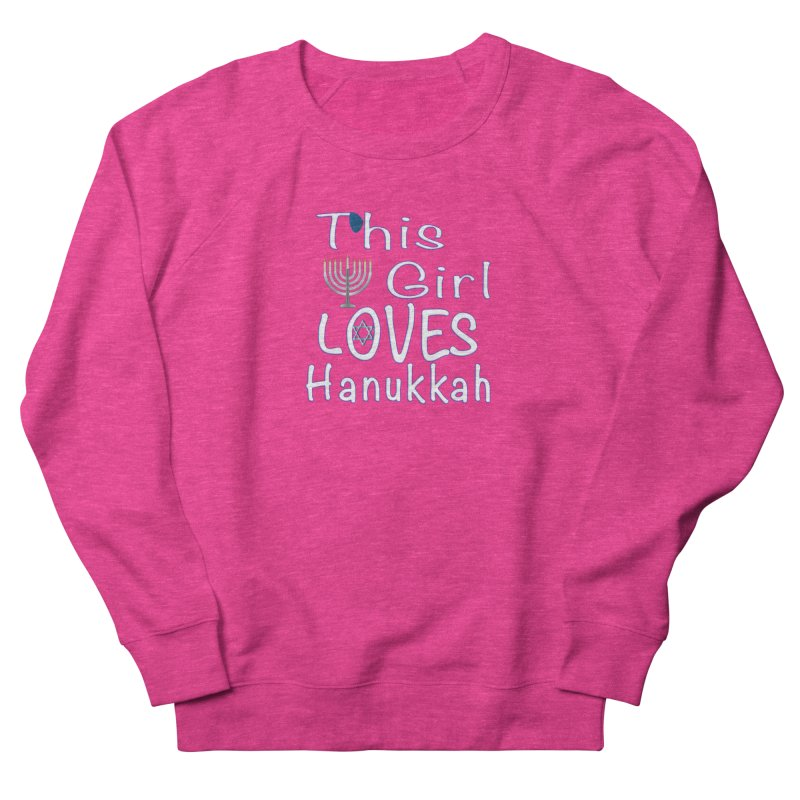 This Girl Loves Hanukkah Shirts n More Women's French Terry Sweatshirt by Leading Artist Shop