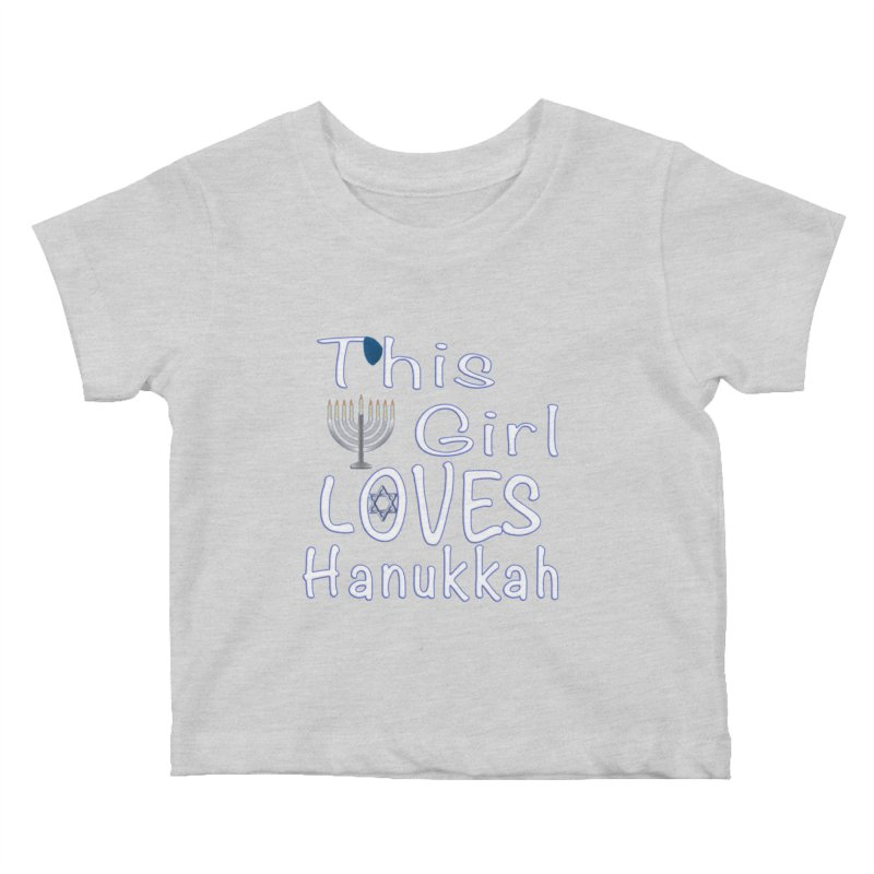 This Girl Loves Hanukkah Shirts n More Kids Baby T-Shirt by Leading Artist Shop