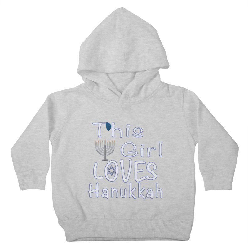 This Girl Loves Hanukkah Shirts n More Kids Toddler Pullover Hoody by Leading Artist Shop